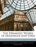 The Dramatic Works of Massinger and Ford, Hartley Coleridge and John Ford, 1143774914
