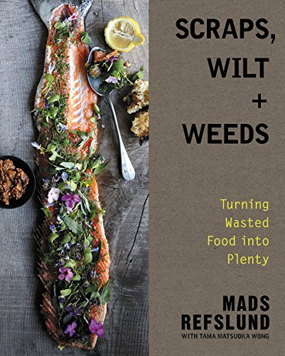 Book Cover: Scraps, Wilt & Weeds: Turning Wasted Food into Plenty