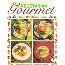 The Vegetarian Gourmet: Special Recipes for Sumptuous Eating, With over 85 Irresistible Dishes from Canapes to Desserts