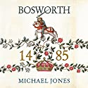 Bosworth 1485: Psychology of a Battle Audiobook by Michael K. Jones Narrated by Peter Wickham