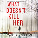 What Doesn't Kill Her: A Novel   Carla Norton