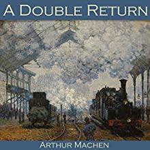 A Double Return Audiobook by Arthur Machen Narrated by Cathy Dobson