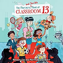 The Fantastic and Terrible Fame of Classroom 13 Audiobook by Honest Lee, Matthew J. Gilbert Narrated by Caitlin Kelly