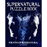 Supernatural Puzzle Book: An Awesome Puzzle Book For All Fans Of Supernatural To Relax And Relieve Stress With Many Interesti