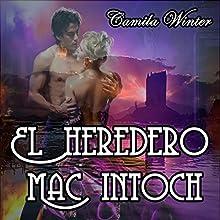 El heredero Mac Intoch [The Mac Intoch Heir]: Amor y Aventuras en la era Victoriana [Love and Adventure in the Victorian Era]   Livre audio Auteur(s) : Camila Winter Narrateur(s) : Carla Sicard