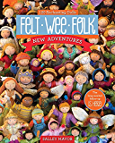 Felt Wee Folk-New Adventures: 120 Enchanting Dolls