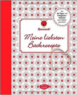 Meine liebsten Backrezepte: Das Eintragbuch für die Schätze aus ...