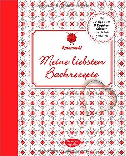 Meine liebsten Backrezepte: Das Eintragbuch für die Schätze aus meiner Küche