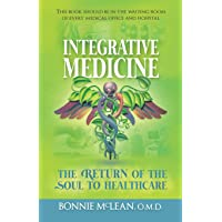Integrative Medicine: The Return of the Soul to Healthcare