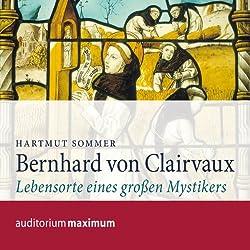 Bernhard von Clairvaux. Lebensorte eines großen Mystikers