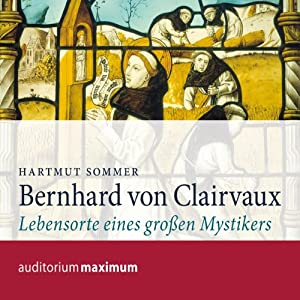 Bernhard von Clairvaux. Lebensorte eines großen Mystikers Hörbuch