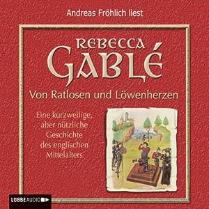 Von Ratlosen und Löwenherzen. Eine kurzweilige, aber nützliche Geschichte des englischen Mittelalters Hörbuch