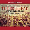 The Big Break: The Greatest American WWII POW Escape Story Never Told Audiobook by Stephen Dando-Collins Narrated by Paul Woodson
