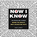 Now I Know: The Revealing Stories Behind the World's Most Interesting Facts Audiobook by Dan Lewis Narrated by Jeremy Arthur