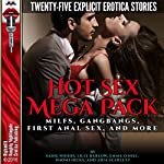 Hot Sex Mega Pack: MILFs, Gangbangs, First Anal Sex, and More: Twenty-Five Explicit Erotica Stories | Sadie Woods,Lilly Barlow,Emma O'Neil,Naomi Hicks,Aria Scarlett