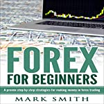Forex: Beginners Guide: Proven Steps and Strategies to Make Money in Forex Trad | Mark Smith