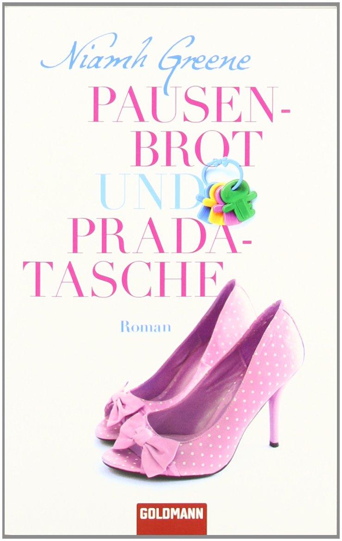 ea3d2eeca4795 Pausenbrot und Pradatasche  Roman  Amazon.de  Niamh Greene