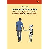 La revolución de los robots. Cómo la inteligencia artificial y la robótica afectan a nuestro futuro (Biblioteconomía y Administración Cultural)