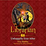 The Librarian: Unhappily Ever After, Book 2 | Eric Hobbs