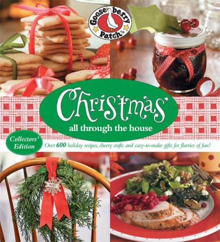 Gooseberry Patch Christmas All Through the House: Over 600 Holiday Recipes, Cheery Crafts, and Easy-to-Make Gifts for Flurries of Fun! ()