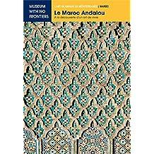 Le Maroc Andalou. A la découverte d'un Art de Vivre. (L'Art islamique en Méditerranée) (French Edition)