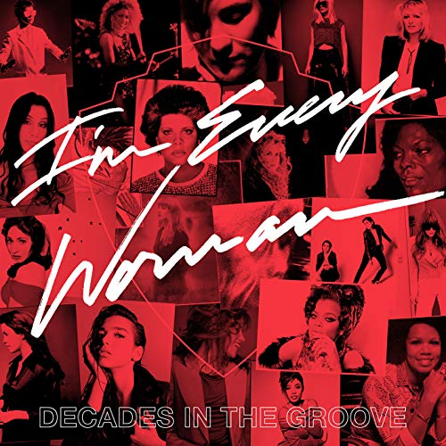 Album Art for I'm Every Woman: Decades in the Groove by I'm EVERY WOMAN: DECADES IN THE GROOVE