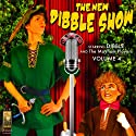 The New Dibble Show, Volume 4 Performance by Jerry Robbins Narrated by  Dibble and the Mayham Players