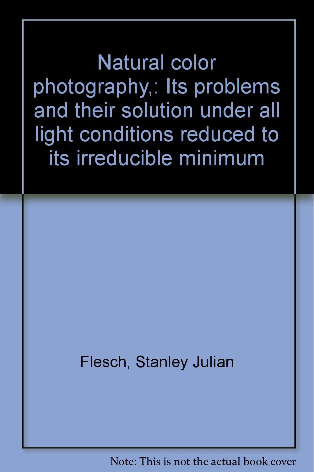 natural-color-photography-its-problems-and-their-solution-under-all-light-conditions-reduced-to-its-irreducible-minimum