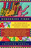 Bordering Fires: The Vintage Book of Contemporary Mexican and Chicana and Chicano Literature