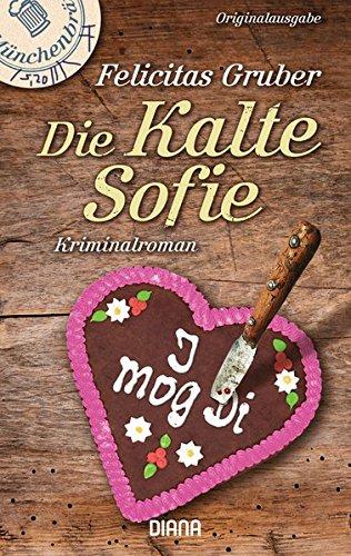 Die Kalte Sofie: Ein München-Krimi (Krimiserie Die Kalte Sofie, Band 1) Taschenbuch – 11. März 2013 Felicitas Gruber Diana Verlag 345335687X Belletristik / Kriminalromane