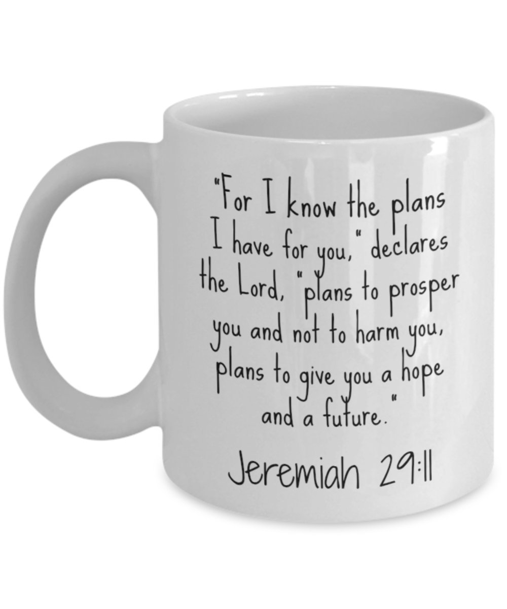 Jeremiah 29 11 Mug - I Know the Plans I Have For You - Christian Coffee Mugs Gifts for Women, Men, Mom, Dad, Coworkers, Him, Her - Best Easter, Birthday, Mothers Day, Fathers Day, Graduation Gift