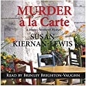 Murder a la Carte: A Maggie Newberry Mystery Volume 2 Audiobook by Susan Kiernan-Lewis Narrated by Brinley Brighton-Vaughn