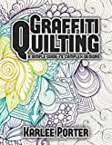 Graffiti Quilting: A Simple Guide to Complex Designs