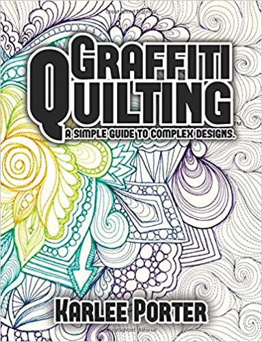 Graffiti Quilting A Simple Guide To Complex Designs Mrs Karlee J Porter  Amazon Com Books