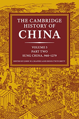Download The Cambridge History of China: Volume 5, The Five Dynasties and Sung China, 960-1279 AD, Part 2 Pdf