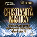 Cristianità mistica 2: 12 lezioni di crescita spirituale dagli insegnamenti del Maestro Gesù | Yogi Ramacharaka