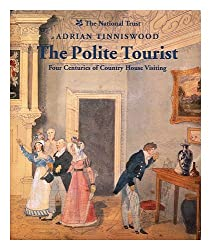 The Polite Tourist : Four Centuries of Country House Visiting