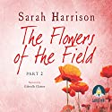The Flowers of the Field - Part Two Audiobook by Sarah Harrison Narrated by Gabrielle Glaister