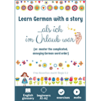 Learn German with a story. Als ich im Urlaub war: or: master the complicated, annoying German word order. With Audio. Beginners A1-A2 (Easy German Reading with Magic 2) (German Edition)