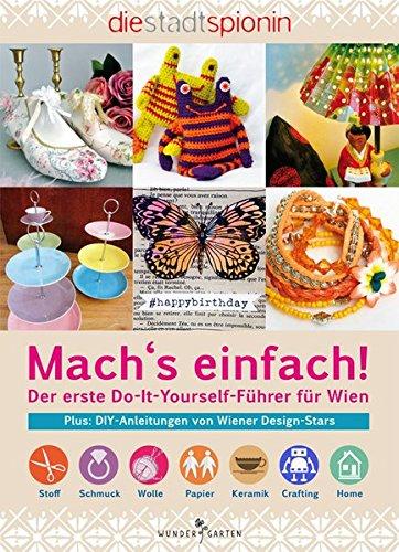 Mach's einfach!: Der erste Do-It-Yourself-Führer für Wien Gebundenes Buch – 13. April 2015 Lilly Maier Die StadtSpionin Wundergarten Verlag 3903070009