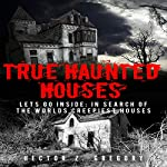 True Haunted Houses - Let's Go Inside: In Search of the World's Creepiest Houses: Unexplained Phenomena, Book 2 | Hector Z. Gregory