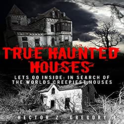 True Haunted Houses - Let's Go Inside: In Search of the World's Creepiest Houses