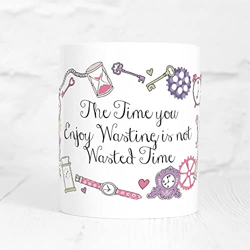 The Time You Enjoy Wasting Is Not Wasted Time Quote Mug Amazonco