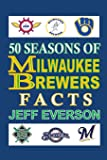 50 Seasons of Milwaukee Brewers Facts