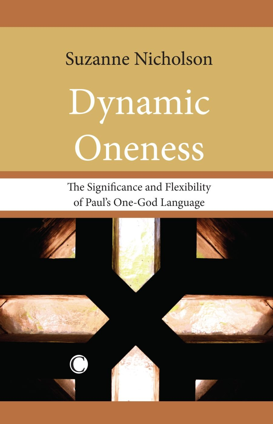 Dynamic Oneness: The Significance and Flexibility of Paul's One-God Language by James Clarke & Co