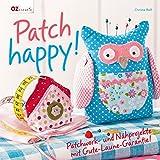Patch happy!: Patchwork- und Nähprojekte mit Gute-Laune-Garantie
