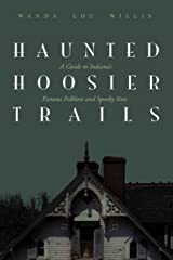 Haunted Hoosier Trails: A Guide to Indiana's Famous Folklore Spooky Sites Paperback
