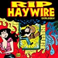 Rip Haywire EXPLODES!