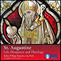 St. Augustine: Life, Eloquence and Theology Lecture by Fr. William Harmless SJ PhD Narrated by Fr. William Harmless SJ PhD