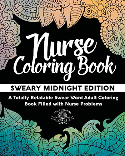 Pdf Crafts Nurse Coloring Book: Sweary Midnight Edition - A Totally Relatable Swear Word Adult Coloring Book Filled with Nurse Problems (Coloring Book Gift Ideas) (Volume 2)